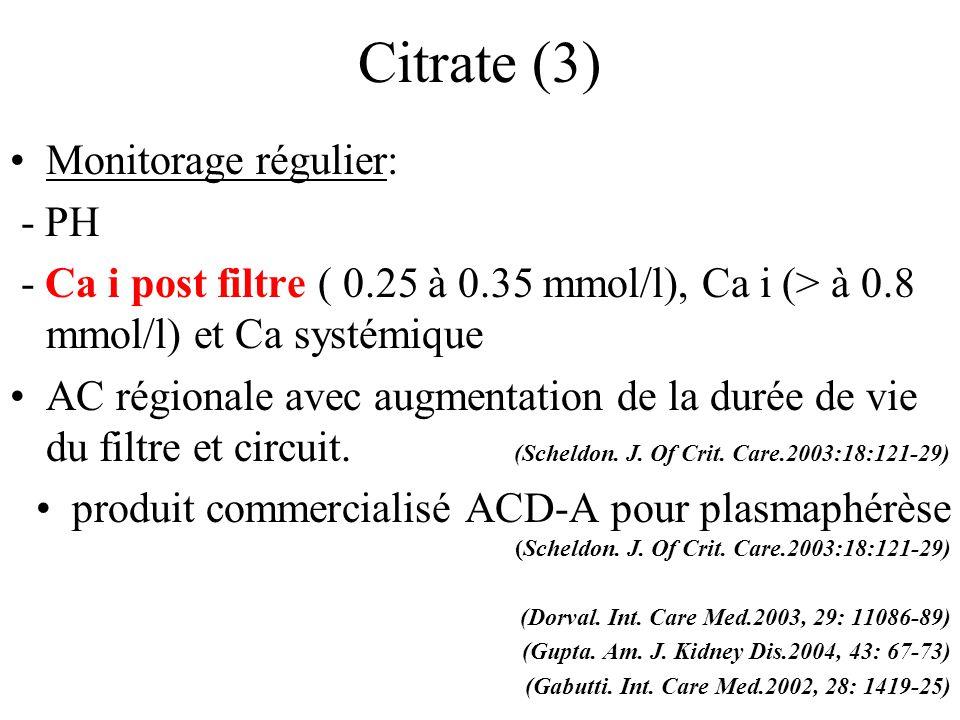 Citrate (3) Monitorage régulier: - PH - Ca i post filtre ( 0.25 à 0.35 mmol/l), Ca i (> à 0.8 mmol/l) et Ca systémique AC régionale avec augmentation