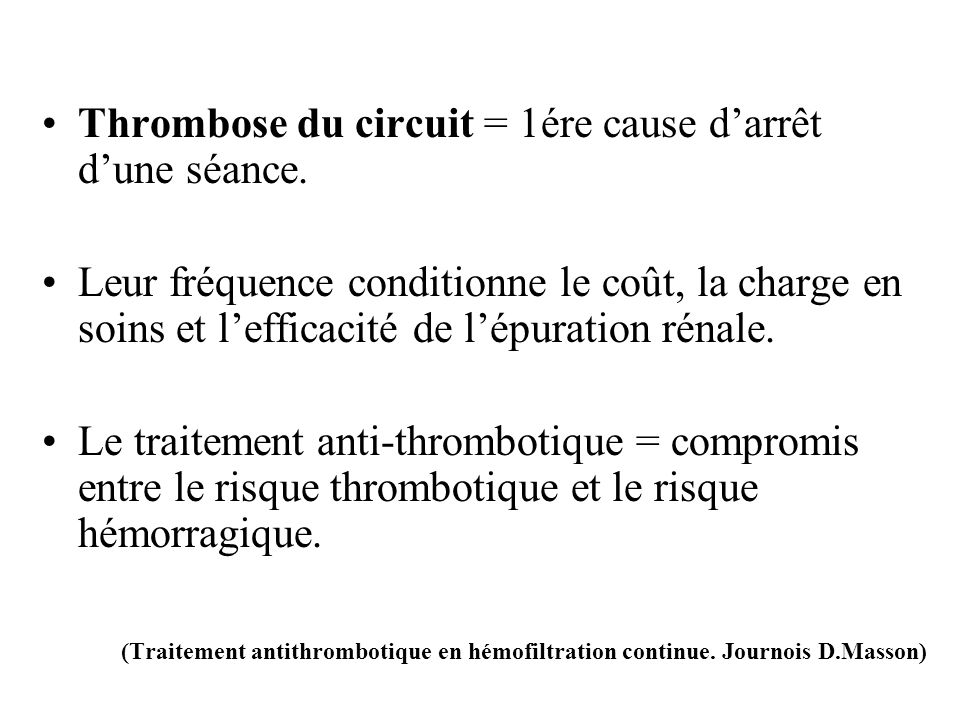 Thrombose du circuit Mécanismes: -activation plaquettaire (force de cisaillement, interaction avec le fibrinogène et thrombine absorbés).