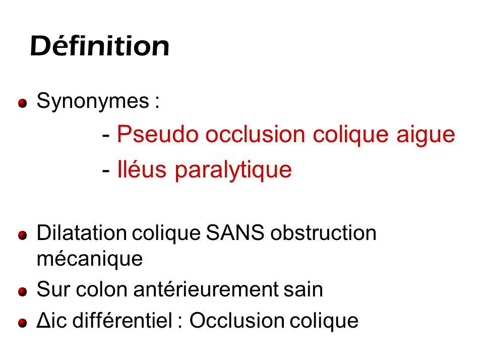 Définition Synonymes : - Pseudo occlusion colique aigue - Iléus paralytique Dilatation colique SANS obstruction mécanique Sur colon antérieurement sain Δic différentiel : Occlusion colique