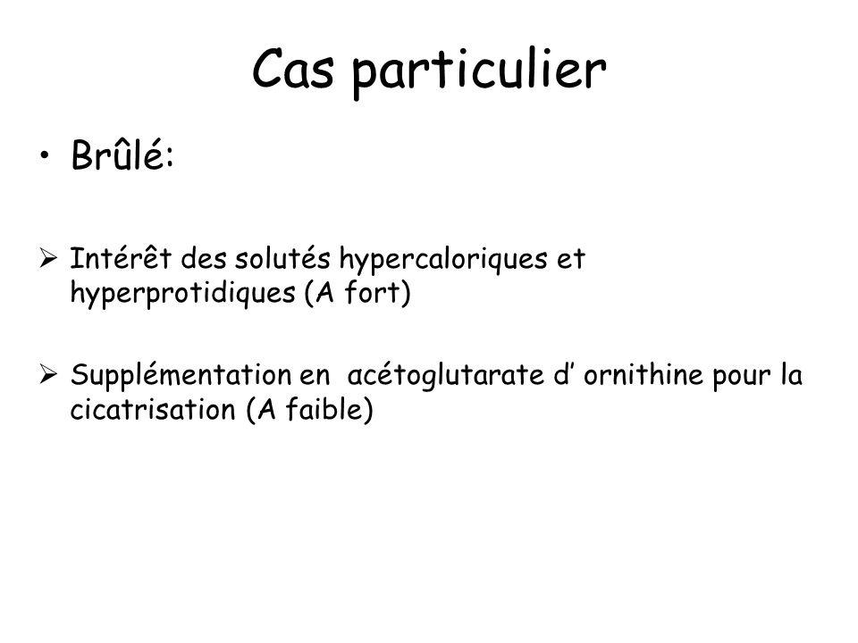 Brûlé: Intérêt des solutés hypercaloriques et hyperprotidiques (A fort) Supplémentation en αcétoglutarate d ornithine pour la cicatrisation (A faible)