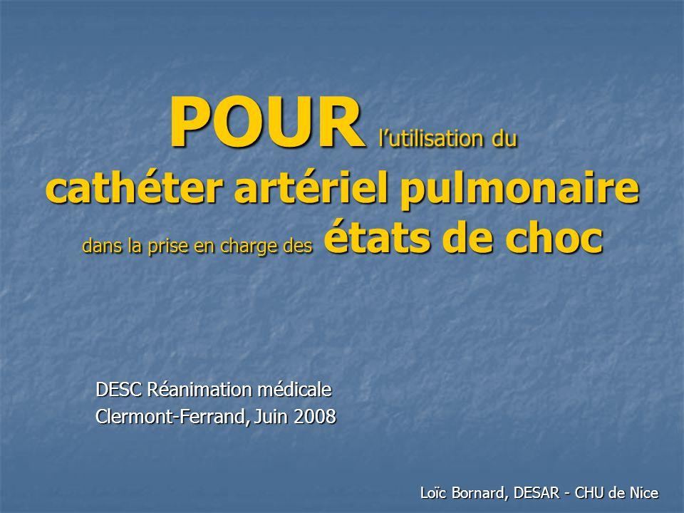 POUR lutilisation du cathéter artériel pulmonaire dans la prise en charge des états de choc DESC Réanimation médicale Clermont-Ferrand, Juin 2008 Loïc