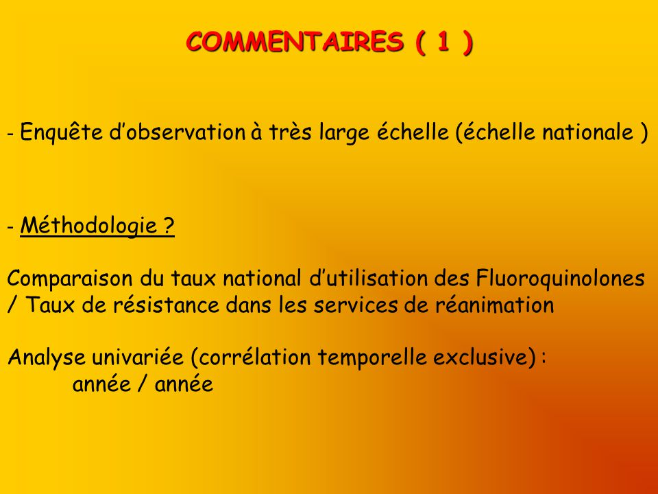 COMMENTAIRES ( 1 ) - Enquête dobservation à très large échelle (échelle nationale ) - Méthodologie ? Comparaison du taux national dutilisation des Flu