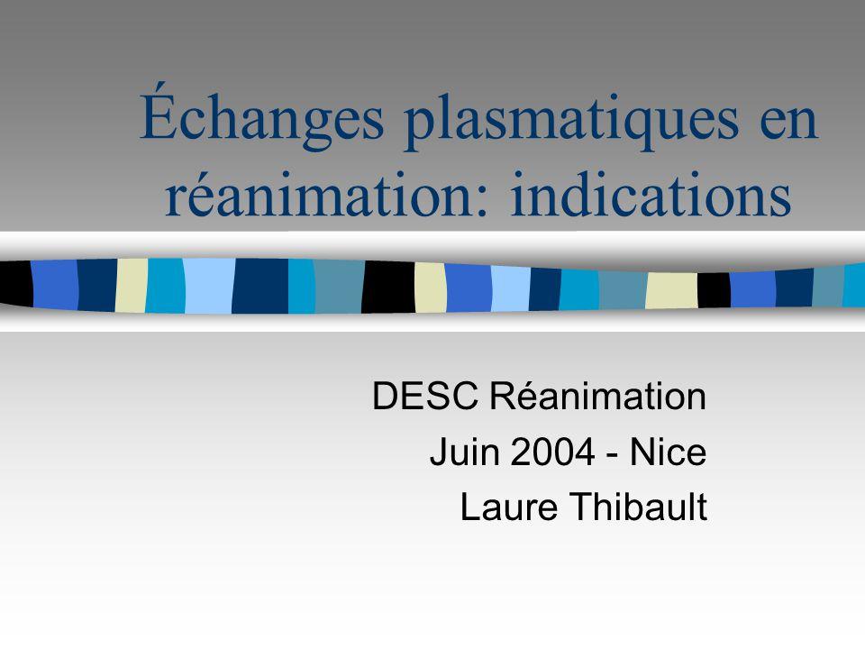 Échanges plasmatiques en réanimation: indications DESC Réanimation Juin 2004 - Nice Laure Thibault