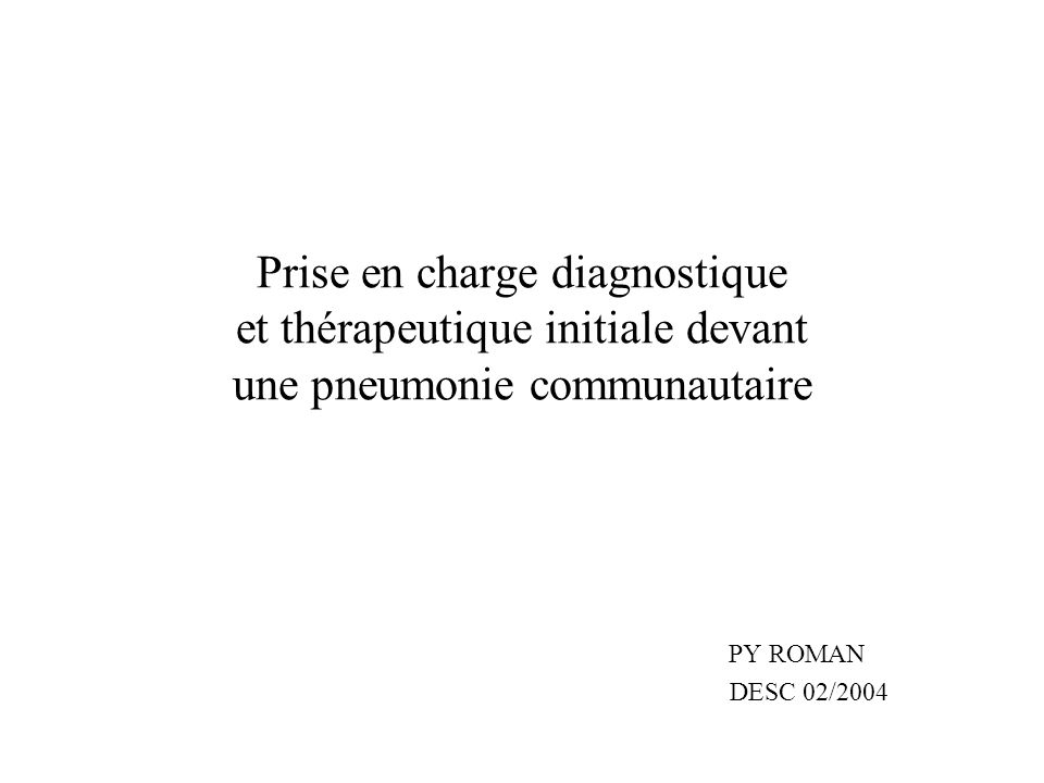 Prise en charge diagnostique et thérapeutique initiale devant une pneumonie communautaire PY ROMAN DESC 02/2004