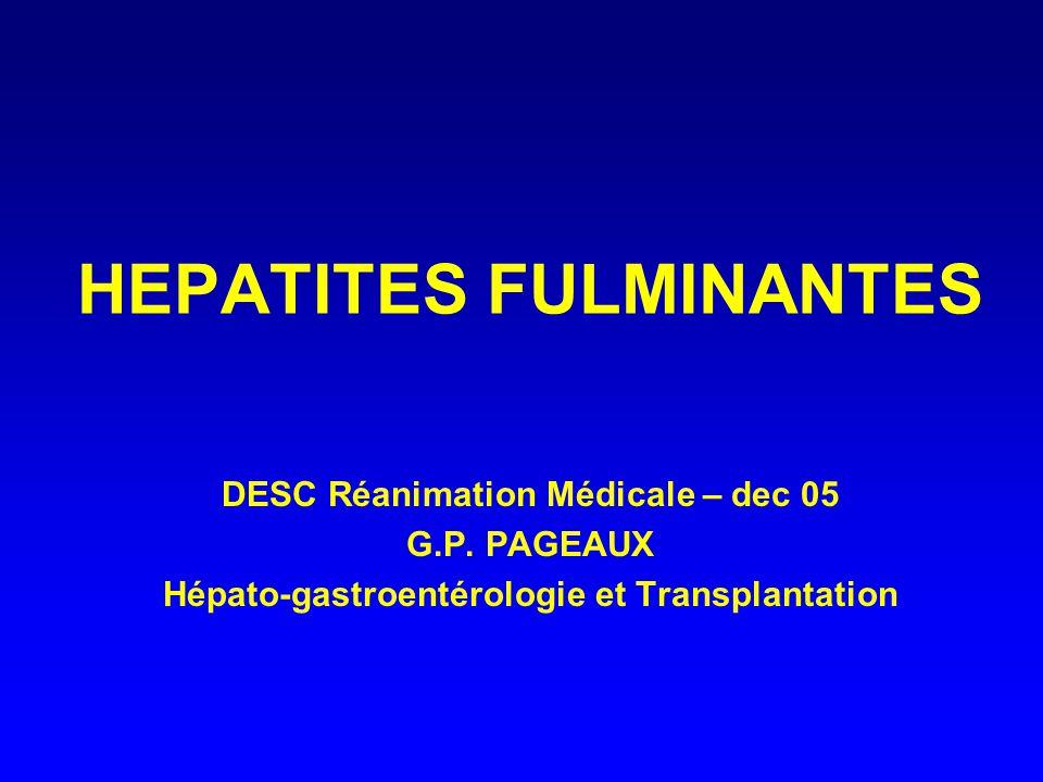 HEPATITES FULMINANTES DESC Réanimation Médicale – dec 05 G.P. PAGEAUX Hépato-gastroentérologie et Transplantation