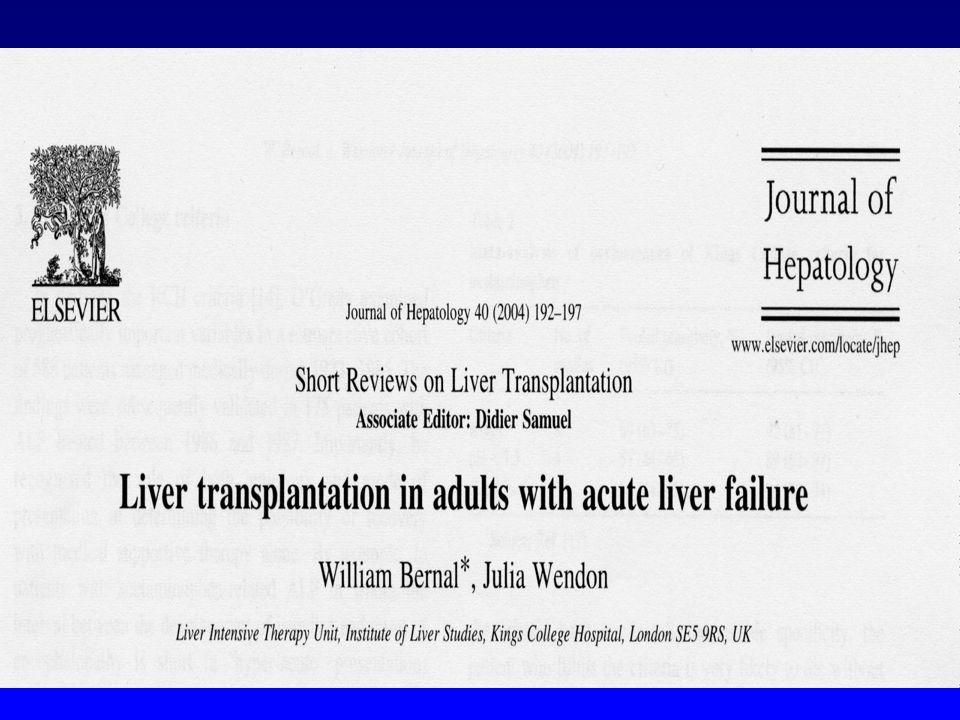 TRANSPLANTATION HEPATIQUE Critères du Kings College Non-Paracetamol INR > 6,7 quelle que soit encéphalopathie ou étiologie : médicamenteuse ou indéterminée âge 40 ans intervalle ictère - EH > 7 j bilirubine > 300 µmol/l INR > 3,5 Au-3 OGrady et al.