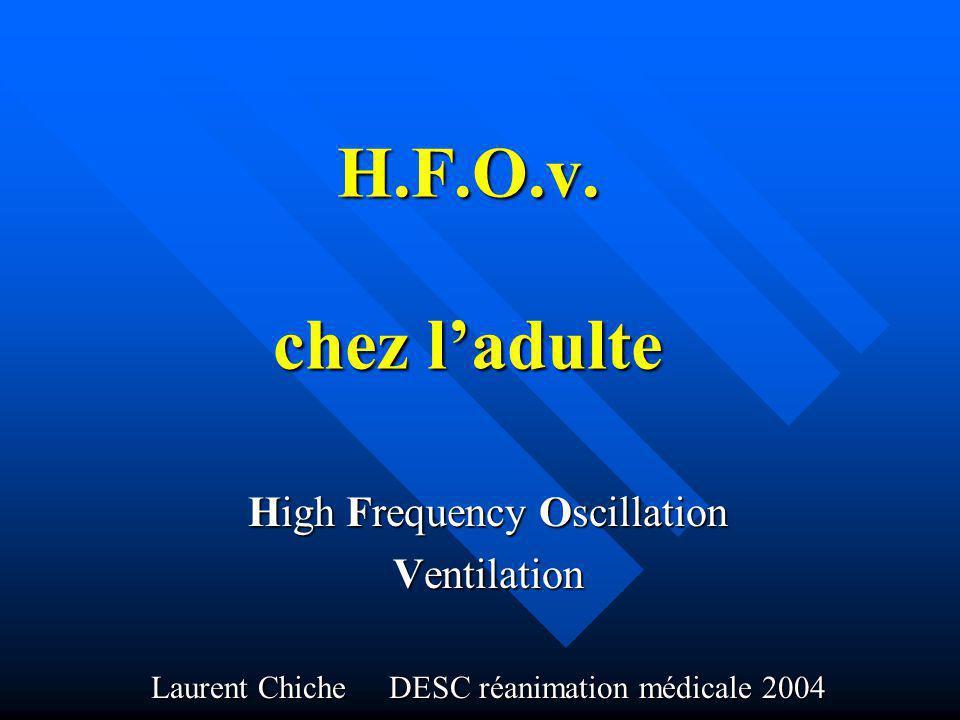 H.F.O.v. chez ladulte High Frequency Oscillation Ventilation Laurent Chiche DESC réanimation médicale 2004