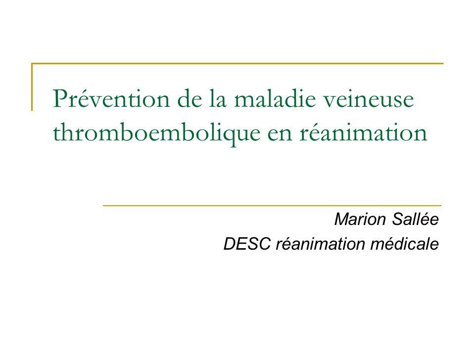 Prévention de la maladie veineuse thromboembolique en réanimation Marion Sallée DESC réanimation médicale