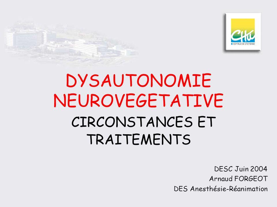 DYSAUTONOMIE NEUROVEGETATIVE CIRCONSTANCES ET TRAITEMENTS DESC Juin 2004 Arnaud FORGEOT DES Anesthésie-Réanimation