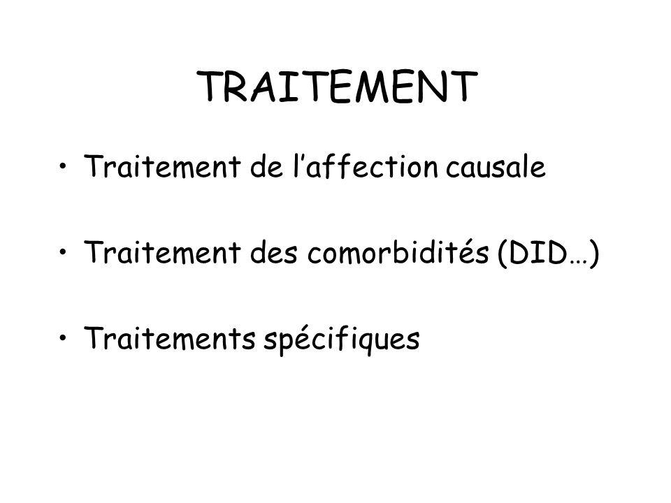 TRAITEMENT Traitement de laffection causale Traitement des comorbidités (DID…) Traitements spécifiques