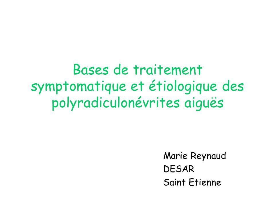 Bases de traitement symptomatique et étiologique des polyradiculonévrites aiguës Marie Reynaud DESAR Saint Etienne