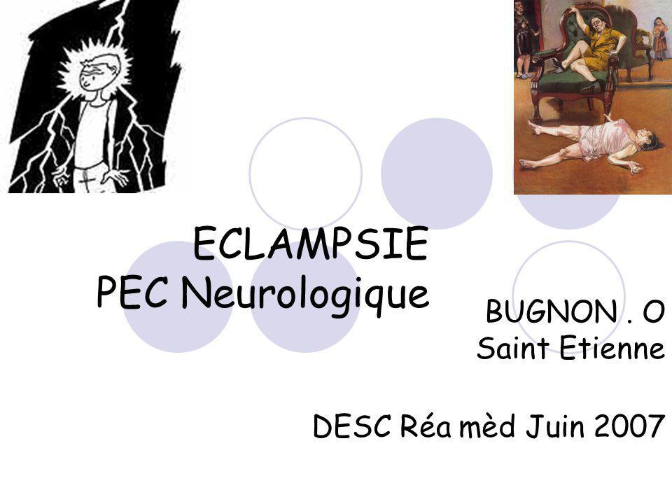 ECLAMPSIE PEC Neurologique BUGNON. O Saint Etienne DESC Réa mèd Juin 2007
