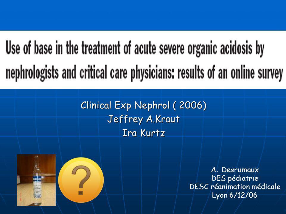 Clinical Exp Nephrol ( 2006) Jeffrey A.Kraut Ira Kurtz A.Desrumaux DES pédiatrie DESC réanimation médicale Lyon 6/12/06