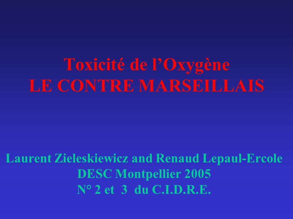 Toxicité de lOxygène LE CONTRE MARSEILLAIS Laurent Zieleskiewicz and Renaud Lepaul-Ercole DESC Montpellier 2005 N° 2 et 3 du C.I.D.R.E.