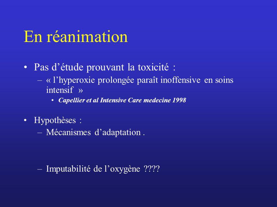 En réanimation Pas détude prouvant la toxicité : –« lhyperoxie prolongée paraît inoffensive en soins intensif » Capellier et al Intensive Care medecin