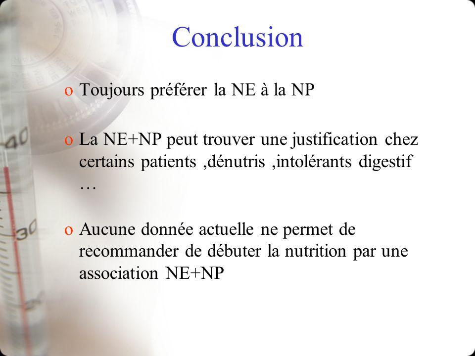 Conclusion oToujours préférer la NE à la NP oLa NE+NP peut trouver une justification chez certains patients,dénutris,intolérants digestif … oAucune do
