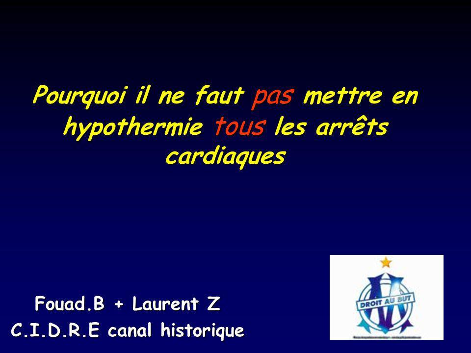 Pourquoi il ne faut pas mettre en hypothermie tous les arrêts cardiaques Fouad.B + Laurent Z C.I.D.R.E canal historique