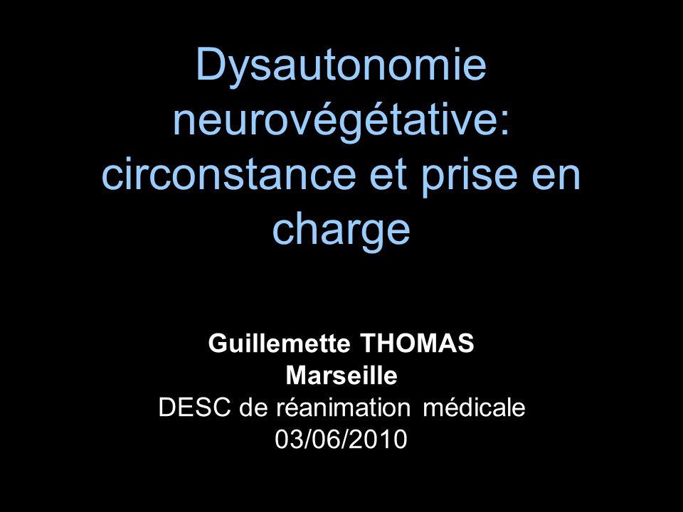 Dysautonomie neurovégétative: circonstance et prise en charge Guillemette THOMAS Marseille DESC de réanimation médicale 03/06/2010