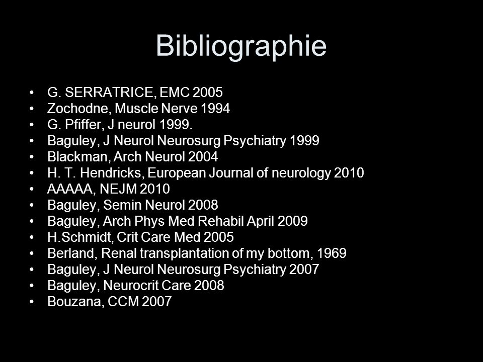 Bibliographie G. SERRATRICE, EMC 2005 Zochodne, Muscle Nerve 1994 G. Pfiffer, J neurol 1999. Baguley, J Neurol Neurosurg Psychiatry 1999 Blackman, Arc