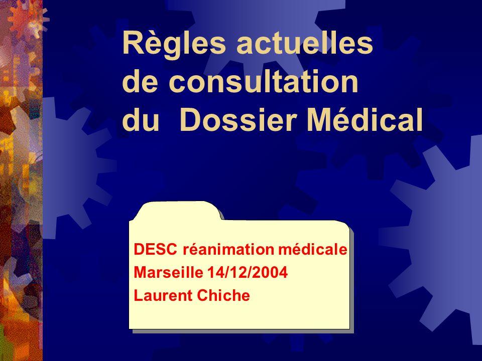 Règles actuelles de consultation du Dossier Médical DESC réanimation médicale Marseille 14/12/2004 Laurent Chiche