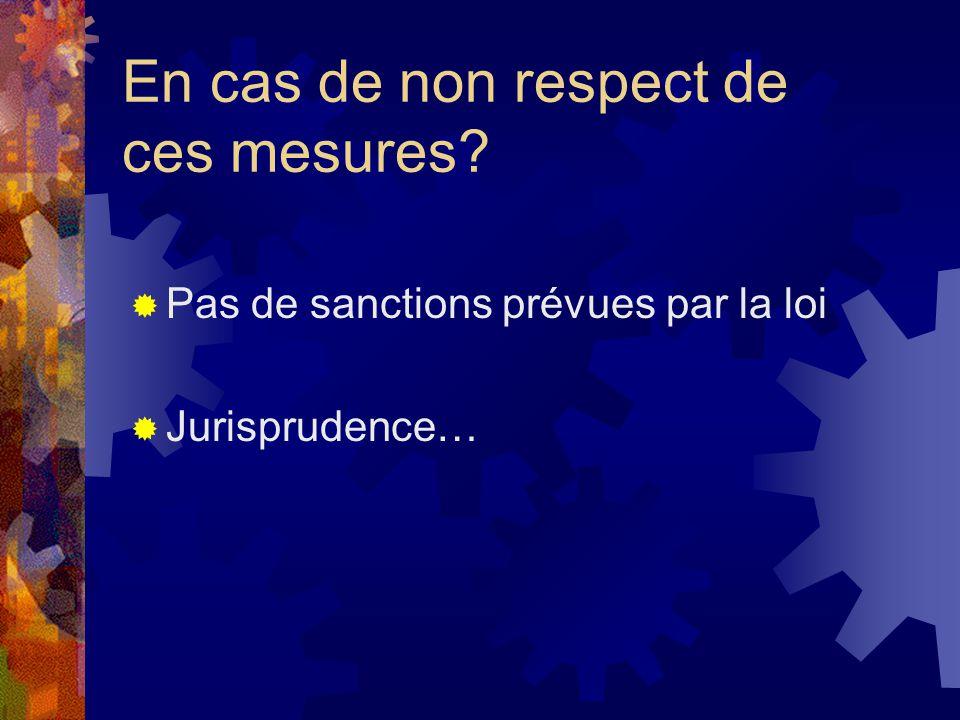 En cas de non respect de ces mesures Pas de sanctions prévues par la loi Jurisprudence…