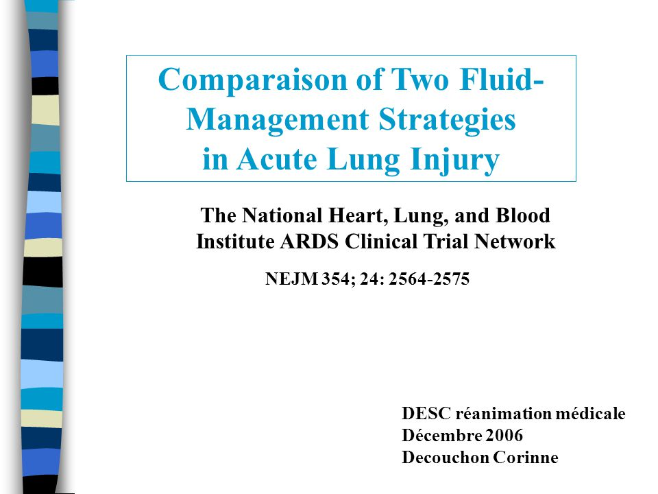 Comparaison of Two Fluid- Management Strategies in Acute Lung Injury The National Heart, Lung, and Blood Institute ARDS Clinical Trial Network NEJM 35