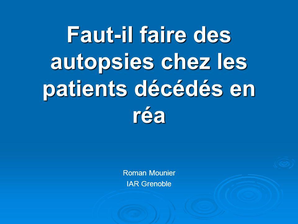 Faut-il faire des autopsies chez les patients décédés en réa Roman Mounier IAR Grenoble
