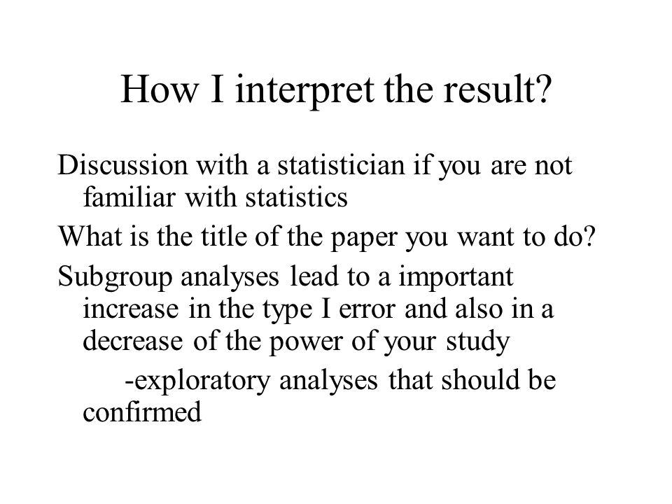 How I interpret the result? Discussion with a statistician if you are not familiar with statistics What is the title of the paper you want to do? Subg