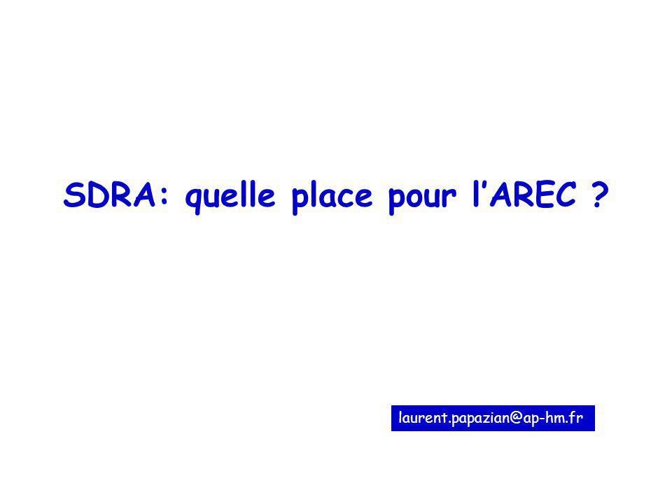 SDRA: quelle place pour lAREC ? laurent.papazian@ap-hm.fr