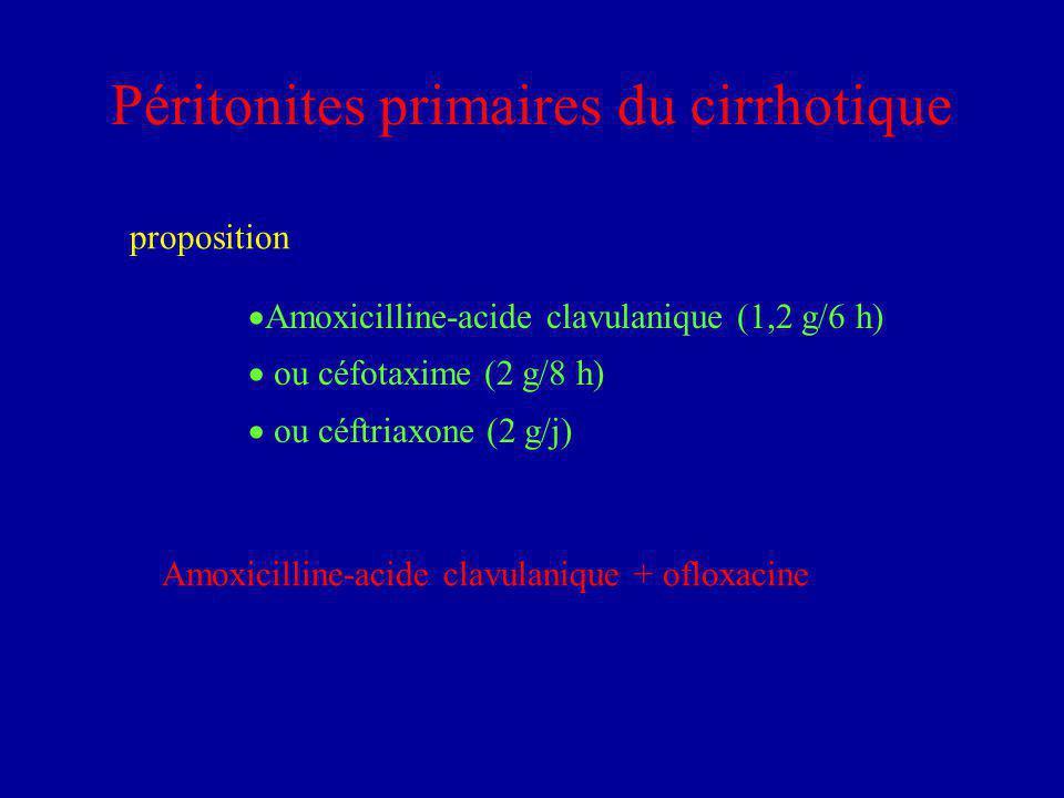 Péritonites primaires du cirrhotique Amoxicilline-acide clavulanique (1,2 g/6 h) ou céfotaxime (2 g/8 h) ou céftriaxone (2 g/j) proposition Amoxicilli