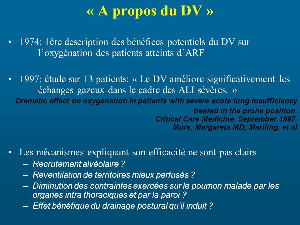 « A propos du DV » 1974: 1ère description des bénéfices potentiels du DV sur loxygénation des patients atteints dARF 1997: étude sur 13 patients: « Le DV améliore significativement les échanges gazeux dans le cadre des ALI sévères.