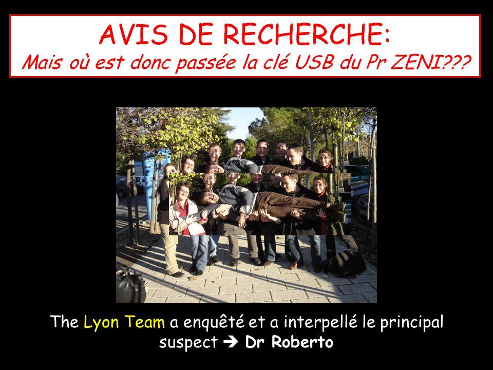 AVIS DE RECHERCHE: Mais où est donc passée la clé USB du Pr ZENI??? The Lyon Team a enquêté et a interpellé le principal suspect Dr Roberto