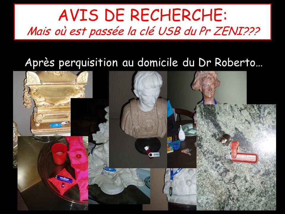 AVIS DE RECHERCHE: Mais où est passée la clé USB du Pr ZENI??? Après perquisition au domicile du Dr Roberto…