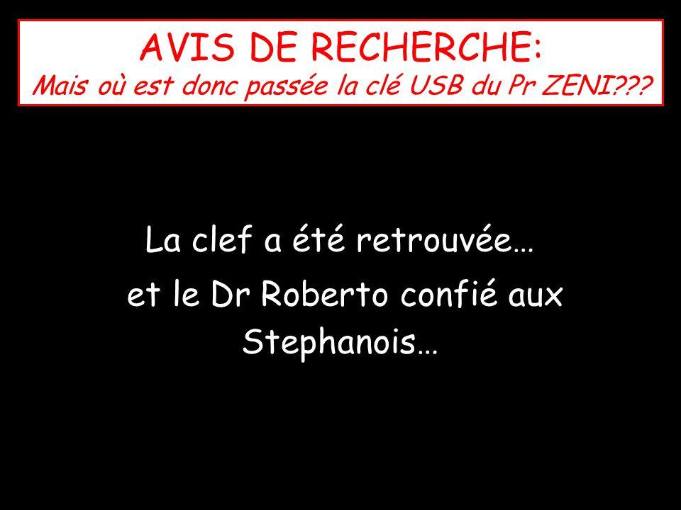 La clef a été retrouvée… et le Dr Roberto confié aux Stephanois… AVIS DE RECHERCHE: Mais où est donc passée la clé USB du Pr ZENI???