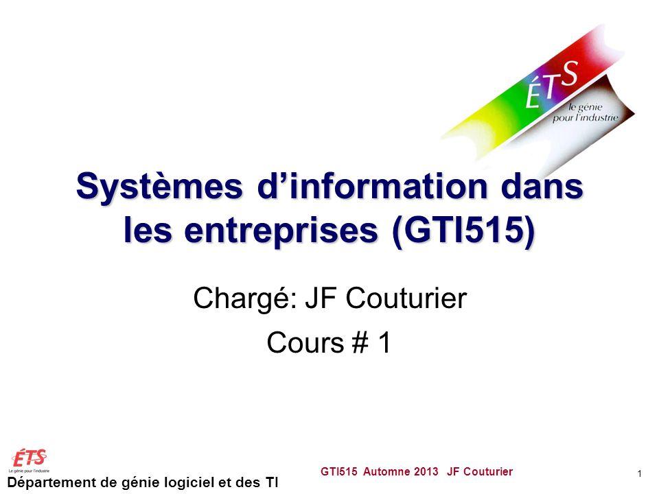 Département de génie logiciel et des TI Systèmes dinformation dans les entreprises (GTI515) Chargé: JF Couturier Cours # 1 GTI515 Automne 2013 JF Cout
