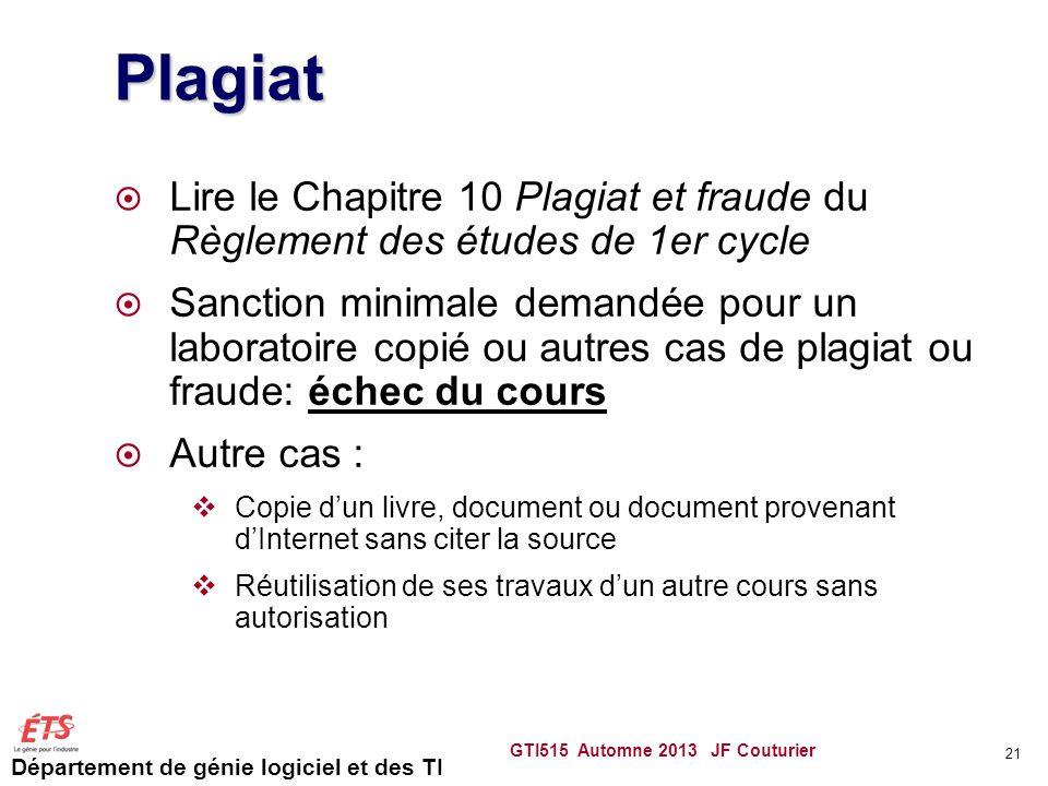 Département de génie logiciel et des TI GTI515 Automne 2013 JF Couturier 21 Plagiat Lire le Chapitre 10 Plagiat et fraude du Règlement des études de 1