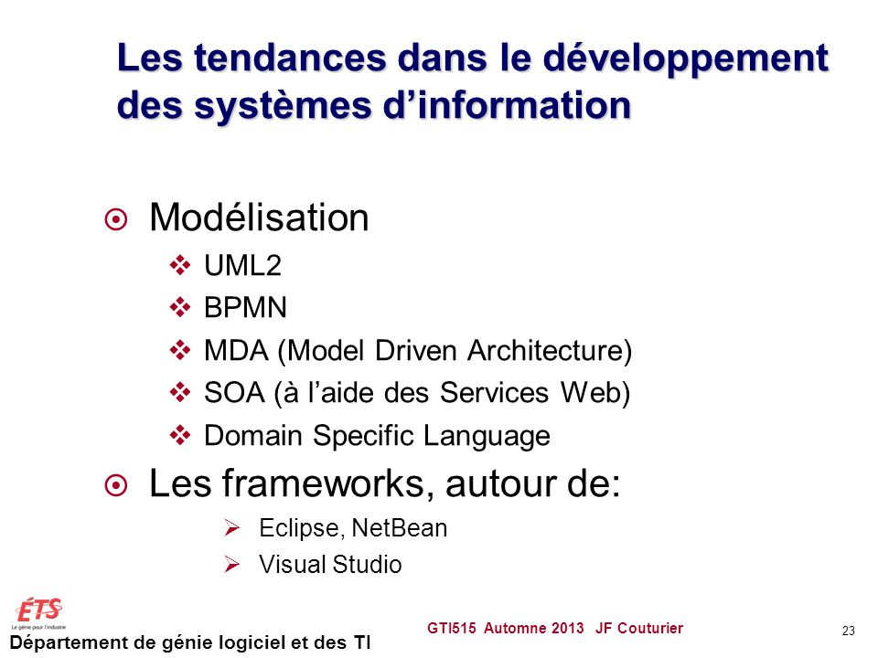 Département de génie logiciel et des TI GTI515 Automne 2013 JF Couturier 23 Les tendances dans le développement des systèmes dinformation Modélisation
