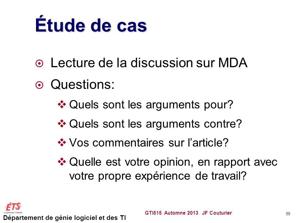 Département de génie logiciel et des TI Étude de cas Lecture de la discussion sur MDA Questions: Quels sont les arguments pour? Quels sont les argumen