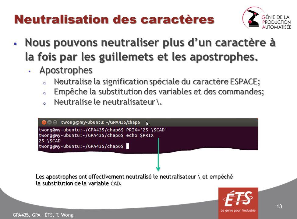 GPA435, GPA – ÉTS, T. Wong Neutralisation des caractères Nous pouvons neutraliser plus dun caractère à la fois par les guillemets et les apostrophes.