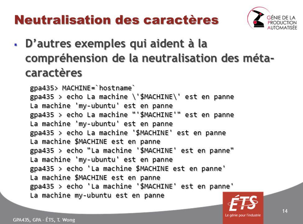 GPA435, GPA – ÉTS, T. Wong Neutralisation des caractères Dautres exemples qui aident à la compréhension de la neutralisation des méta- caractères Daut
