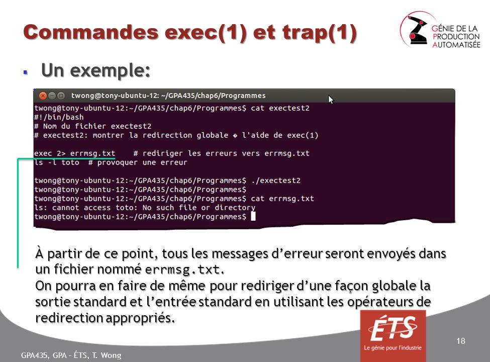 GPA435, GPA – ÉTS, T. Wong Commandes exec(1) et trap(1) Un exemple: Un exemple: 18 À partir de ce point, tous les messages derreur seront envoyés dans