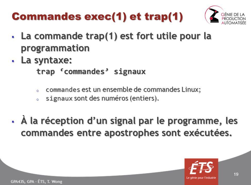 GPA435, GPA – ÉTS, T. Wong Commandes exec(1) et trap(1) La commande trap(1) est fort utile pour la programmation La commande trap(1) est fort utile po