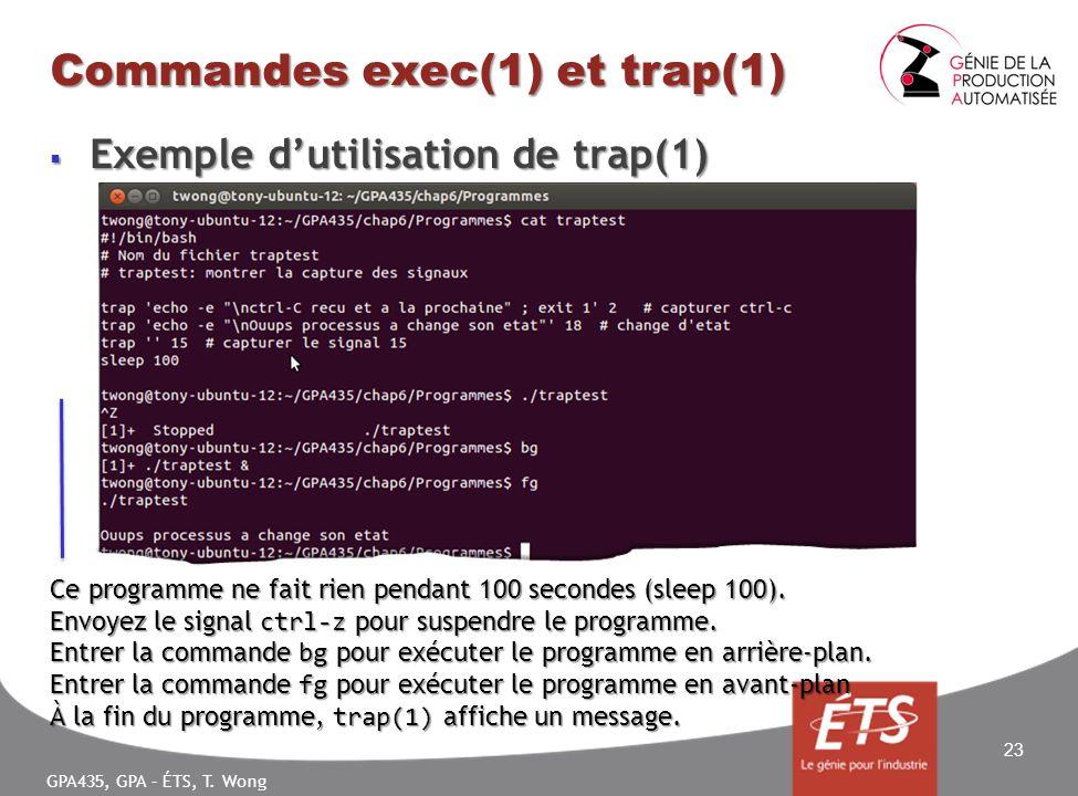 GPA435, GPA – ÉTS, T. Wong Commandes exec(1) et trap(1) Exemple dutilisation de trap(1) Exemple dutilisation de trap(1) 23 Ce programme ne fait rien p