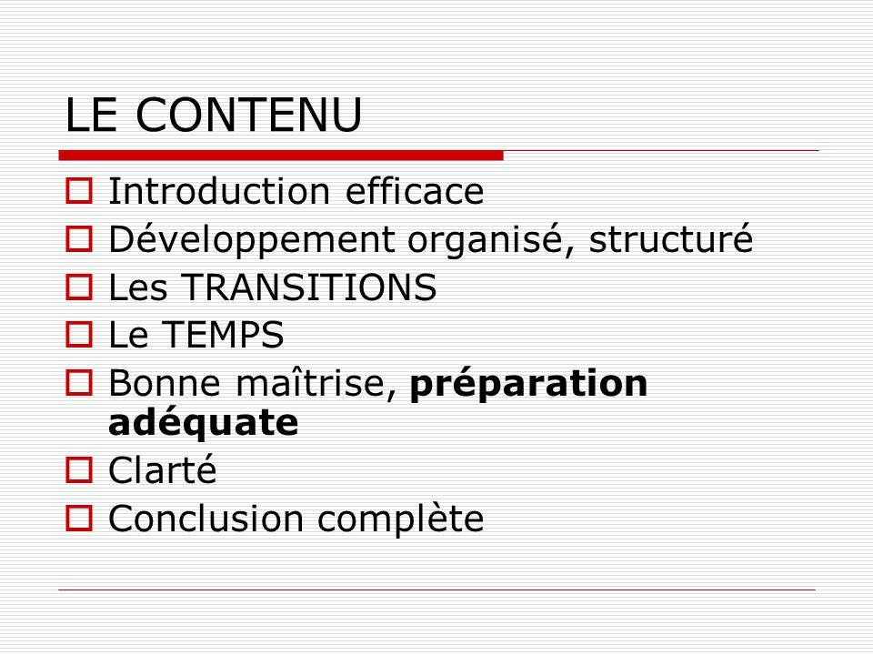 LE CONTENU Introduction efficace Développement organisé, structuré Les TRANSITIONS Le TEMPS Bonne maîtrise, préparation adéquate Clarté Conclusion com
