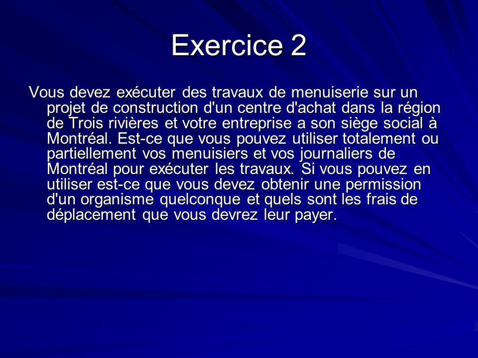Exercice 3 Vous devez exécuter des travaux d égouts pour la municipalité de Trois rivières et votre entreprise a son siège social à Montréal.