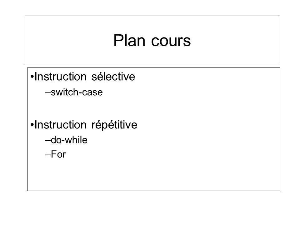 Plan cours Instruction sélective –switch-case Instruction répétitive –do-while –For