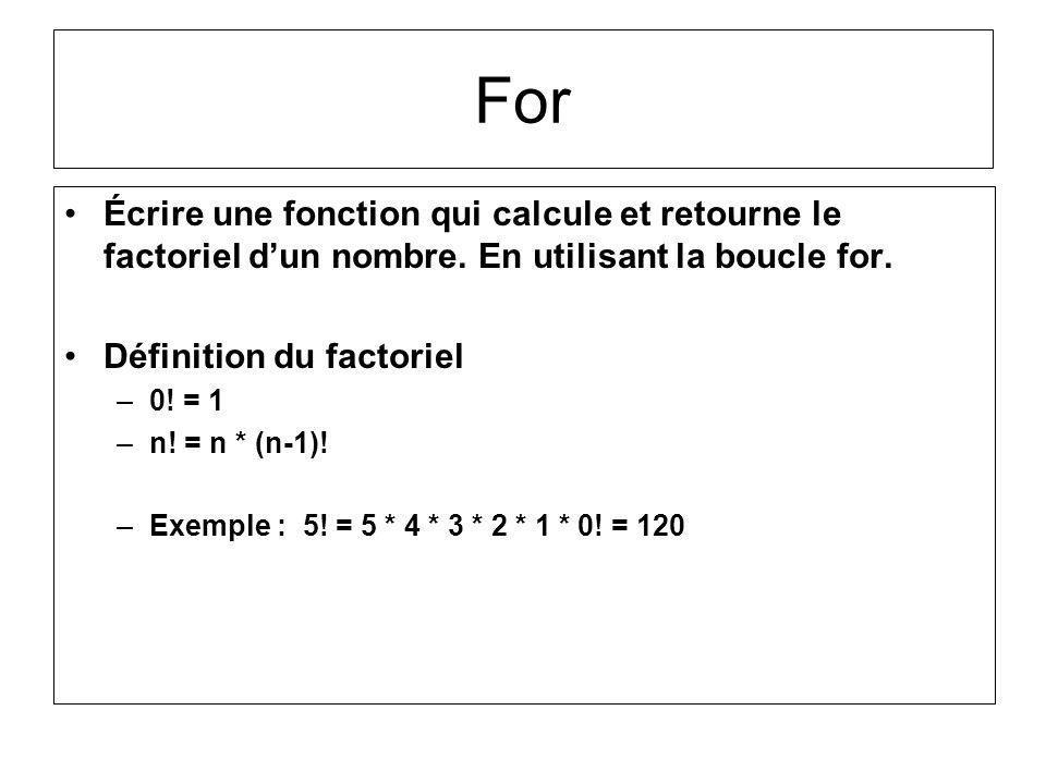 Écrire une fonction qui calcule et retourne le factoriel dun nombre. En utilisant la boucle for. Définition du factoriel –0! = 1 –n! = n * (n-1)! –Exe