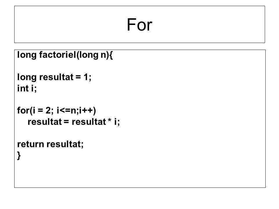 long factoriel(long n){ long resultat = 1; int i; for(i = 2; i<=n;i++) resultat = resultat * i; return resultat; } For