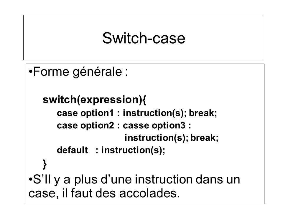 Switch-case Forme générale : switch(expression){ case option1 : instruction(s); break; case option2 : casse option3 : instruction(s); break; default :