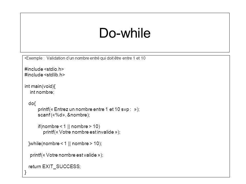 Do-while Exemple : Validation dun nombre entré qui doit être entre 1 et 10 #include int main(void){ int nombre; do{ printf(« Entrez un nombre entre 1